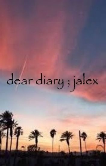 dear diary; jalex [COMPLETED]