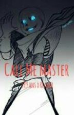 Call me Master (Lemon) (+18) [SF!Sans x Reader] by PrincessRoyal95