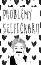 * Problémi Selfíčkařů * by MelanieVibees