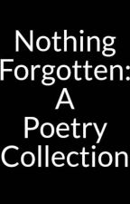 Nothing Forgotten: A Poetry Collection by Chris_G_FOW