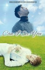 Can I See You [ChanSoo]  by HanaSoo12
