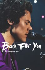 Back For You. (WYWH Sequel) - Harry Styles by UnrealUnicorns