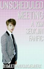 Unscheduled Meeting // Kim SeokJin by xMultifandomxMemberx