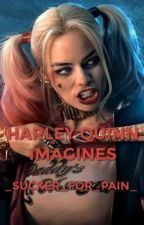 Harley Quinn imagines - (Suicide Squad) by _sucker_for_pain_