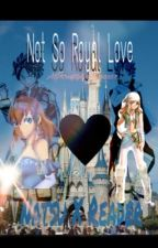 A Not So Royal Love (Natsu X Reader) NaRe by AGKraftyGamer2257