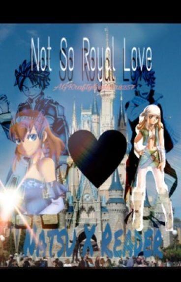 A Not So Royal Love (Natsu X Reader) NaRe