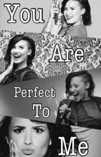 You Are Perfect To Me ( Demi y Tu) by AlysonMC