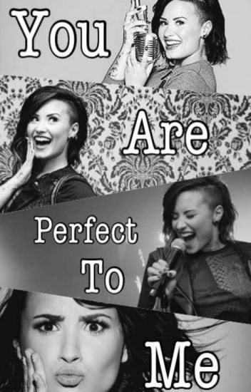 You Are Perfect To Me ( Demi y Tu)