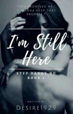 I'm Still Here: Sequel For 'Step Daddy No' by Desire1929