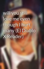 will you still love me even though I hurt many (El Diablo X Reader) by Jade-beast