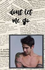Don't let me go /Tyler Posey by puppy-mccall