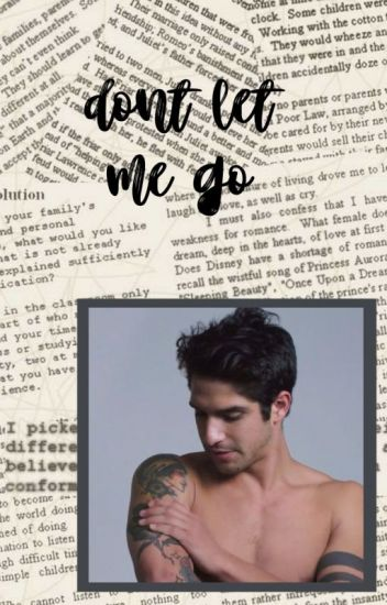 Don't let me go /Tyler Posey