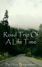 Road Trip Of A Life Time by Alice_Burgenshore