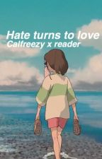 Hate turns to love| Calfreezy x reader  by RoyalFandom