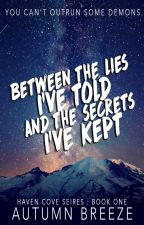 Between The Lies I've Told & The Secrets I've Kept by Autumn_Breeze