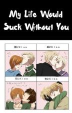 My Life Would Suck Without You (Spamano, Gerita, USUK, Prucan) by MoiraKirk