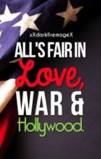 All's Fair In love, War, And Hollywood. by xXDark_Fire_MageXx