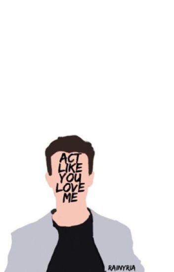 act like you love me|| on hold
