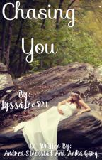 Chasing You by LyssaLoo521