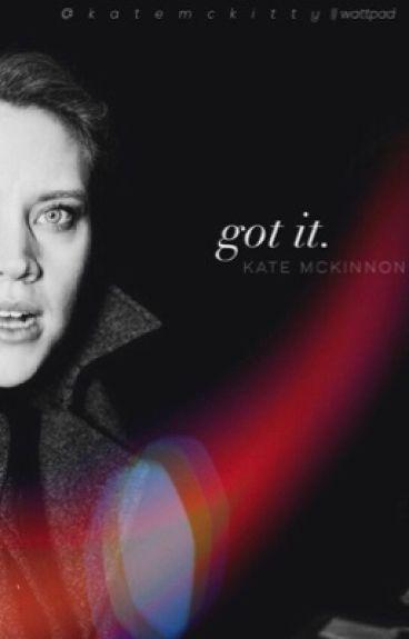 Got It - Kate McKinnon