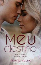 Meu Destino (COMPLETO)  by Tainara915