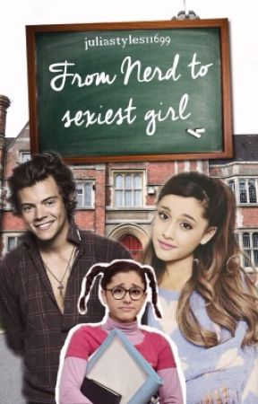 From Nerd to sexiest Girl by juliastyles11699