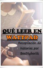 ¿Qué leer en Wattpad? - Recomendaciones de historias by BeaStyberlik