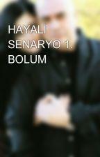 HAYALİ  SENARYO 1. BOLUM by edho_hikaye