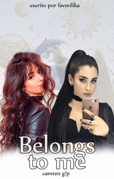 Belongs to me (camren g!p)