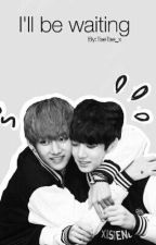 I'll be waiting. | Vkook by TaeTae_x