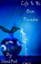 life is its own paradox  by -SilentPoet-