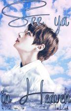 See ya in Heaven   jjk+ kth♡   by KimJaemieJeon
