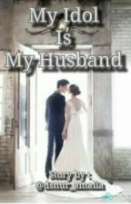 My Idol Is My Husband by dsnur_amalia