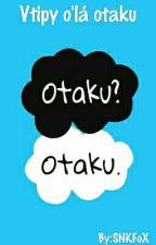 Vtipy o'lá OTAKU  by SNKFoX