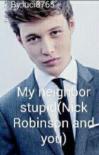 My Neighbor Stupid(Nick Robinson and you)  by luci8765