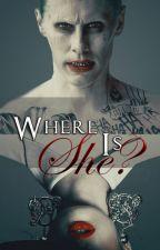 Where Is She? ➸Joker by -Lastrange