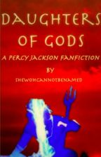 Daughters of Gods : A Percy Jackson Fanfiction by Shewhocannotbenamed