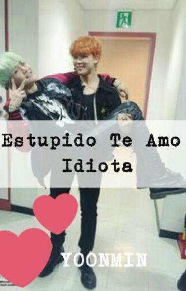 Estúpido Te Amo Idiota [Yoonmin]
