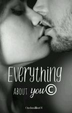 Everything about you© [BORRADOR SE RETIRA 17 DE NOVIEMBRE 2017] by Antipathycies