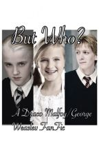 But Who? A Draco Malfoy/George Weasley FanFic by GryffindorPride12