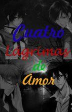 Cuatro Lágrimas de Amor by KDMG_4