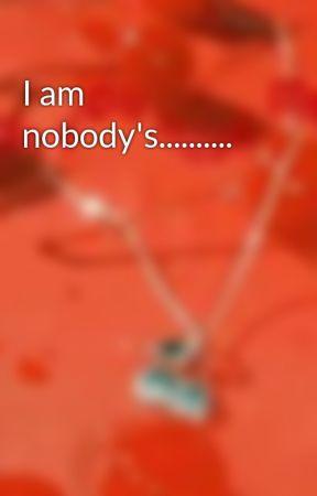 I am nobody's.......... by carlajean2003