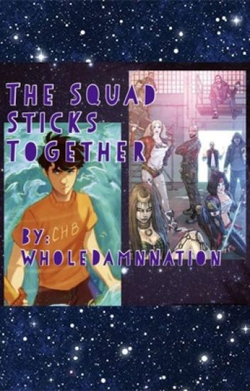 The Squad sticks together (Percy Jackson meets Suicide Squad)