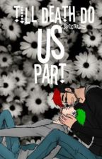 Till Death Do Us Part - Book 3 ✔️ {#Wattys2016} by septictrash69
