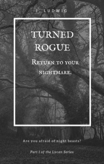 I'm back...like you would care. (Turned Rogue)