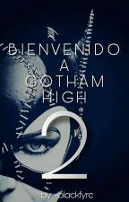 Bienvenido a Gotham High 2(Pausada) by CH3RRY-PI3