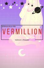 V E R M I L L I O N [Voltron/Reader-Insert] by Miraculous-Me
