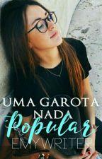 Uma Garota (nada) Popular #Wattys2017 by emywriter