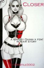"""Closer"" Harley Quinn X Reader by Versitile3302"