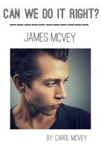 Can We Do It Right? (James McVey) by CarolMcVey